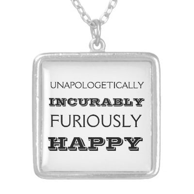 Furiously happy necklace by thebloggess  I REALLY NEED this.Power Happy, Furious Happy, Happy Necklaces