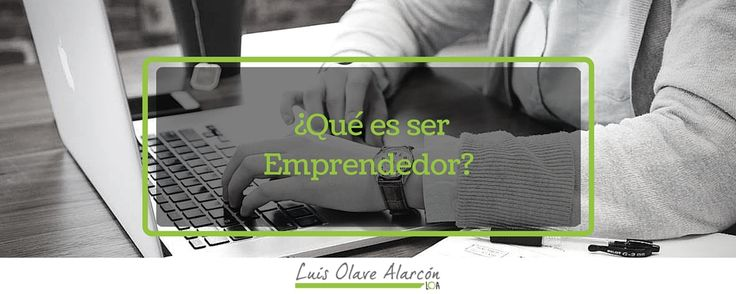 Ser Emprendedor es un estilo de vida o solo una forma de trabajar? - luisolavea.xyz