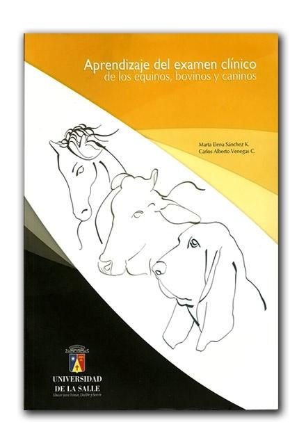 Aprendizaje del examen clínico de los equinos, bovinos y caninos – Universidad De La Salle    http://www.librosyeditores.com/tiendalemoine/veterinaria/826-aprendizaje-del-examen-clinico-equinos-bovinos-caninos.html    Editores y distribuidores
