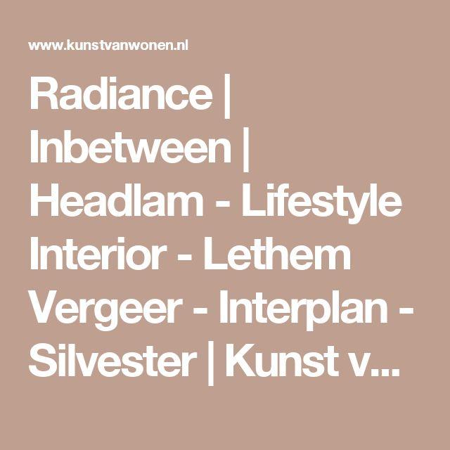 Radiance | Inbetween | Headlam - Lifestyle Interior - Lethem Vergeer - Interplan - Silvester | Kunst van Wonen