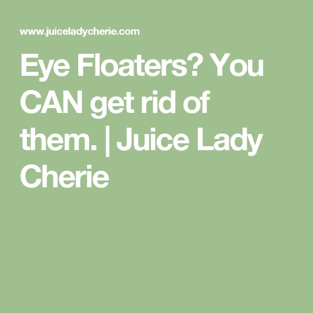 Eye Floaters? You CAN get rid of them. | Juice Lady Cherie