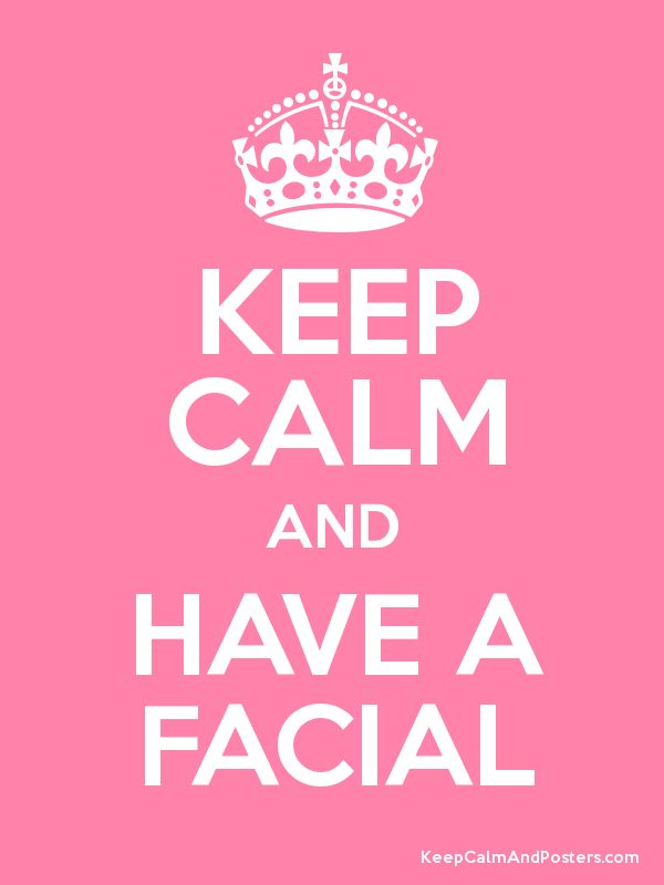 KEEP CALM AND HAVE A FACIAL - Keep Calm and Posters Generator, Maker For Free - KeepCalmAndPosters.com