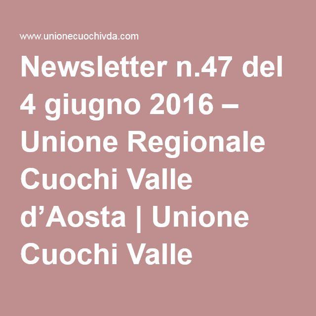 Newsletter n.47 del 4 giugno 2016 – Unione Regionale Cuochi Valle d'Aosta | Unione Cuochi Valle d'Aosta