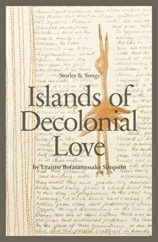 Islands of Decolonial Love by Leanne Betasamosake Simpson ...In her debut collection of short stories, Islands of Decolonial Love, renowned writer and activist Leanne Simpson vividly explores the lives of contemporary Indigenous Peoples and communities, especially those of her own Nishnaabeg nation.