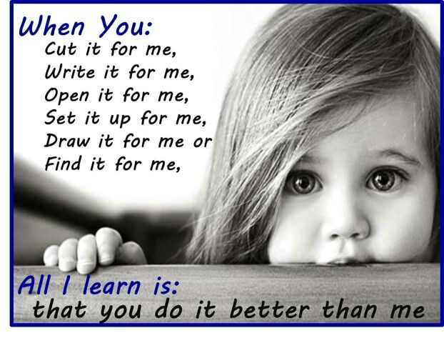 Let your child learn themselves. Practice makes perfect ...