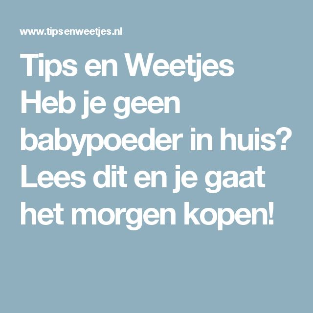 Tips en Weetjes Heb je geen babypoeder in huis? Lees dit en je gaat het morgen kopen!