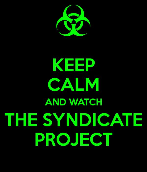 KEEP CALM AND WATCH THE SYNDICATE PROJECT - KEEP CALM AND CARRY ON Image Generator - brought to you by the Ministry of Information