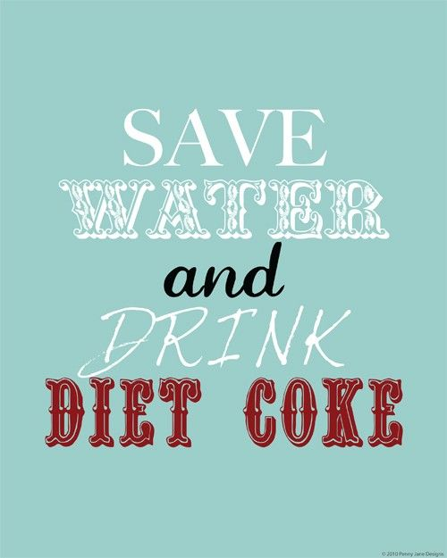 Words to live by: Quotes, Dr. Peppers, Life Sayings, Funny, Life Mottos, Drinks Diet, Saving Water, True Stories, Diet Coke