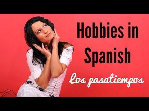 Hobbies in Spanish: activities, likes & dislikes - Los pasatiempos - YouTube