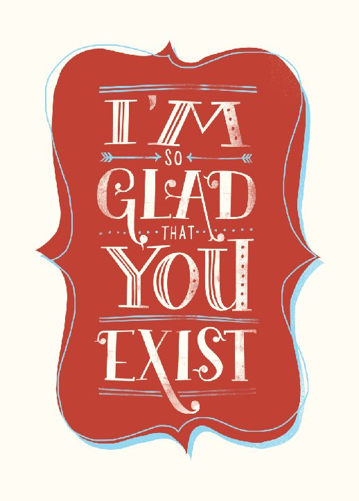 I'm so glad that you EXIST #typography