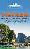 Free Kindle Book -   Vietnam: Where To Go, What To See - A Vietnam Travel Guide (Vietnam,Hanoi,Cần Thơ,Danang,Haiphong,Ho Chi Minh City,Biên Hòa Book 1)