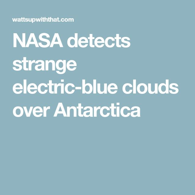 NASA detects strange electric-blue clouds over Antarctica
