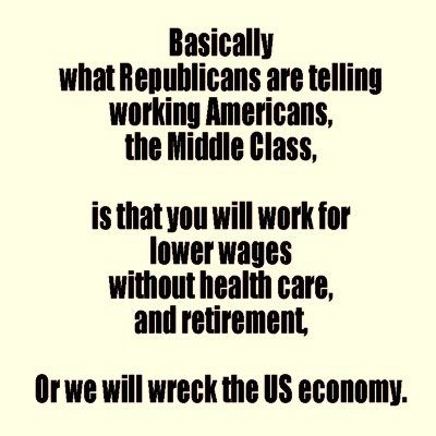 Sadly, I'm afraid this is true.  With one minor nit.  If we let this happen, we won't be 'middle class' any more. Which I guess is what they want.  To kill off the middle class completely and create an aristocracy where only the wealthy will get an education, health care and the ability to retire, and the rest of us will live completely under their control and at their whim.