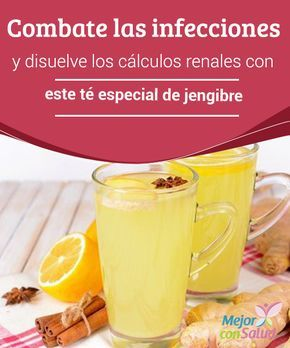 Combate las infecciones y disuelve los cálculos renales con este té especial de jengibre   El té especial de jengibre es una bebida antiinflamatoria y antibiótica que nos ayuda a tratar problemas como los cálculos renales y las infecciones.
