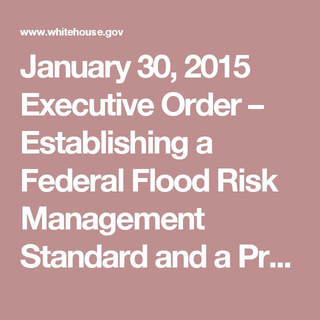 January 30, 2015 Executive Order – Establishing a Federal Flood Risk Management Standard and a Process for Further Soliciting and Considering Stakeholder Input