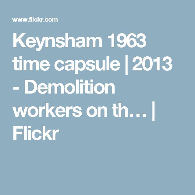 Keynsham 1963 time capsule   2013 - Demolition workers on th…   Flickr