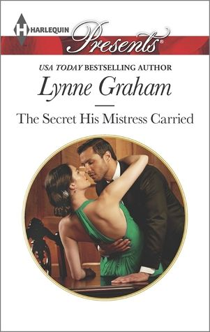 In The Secret His Mistress Carried by Lynne Graham, Whe…