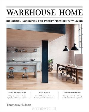 Warehouse Home. Industrial Inspiration for Twenty-First-Century Living