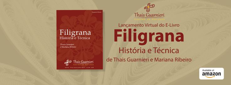 Está sendo lançado virtualmente o E-Livro: Filigrana - História e Técnica da Thais Guarnieri e da Mariana Ribeiro.
