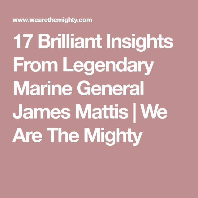 17 Brilliant Insights From Legendary Marine General James Mattis | We Are The Mighty
