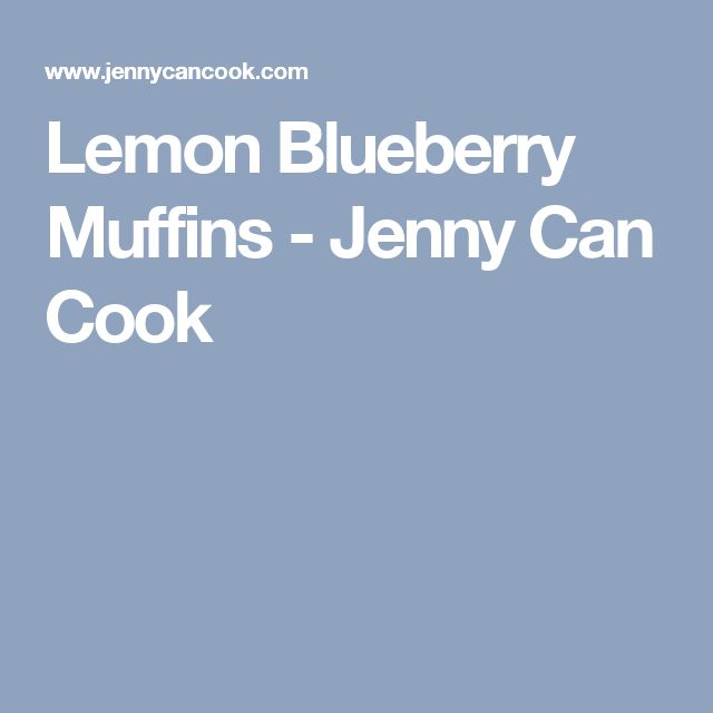 Lemon Blueberry Muffins - Jenny Can Cook