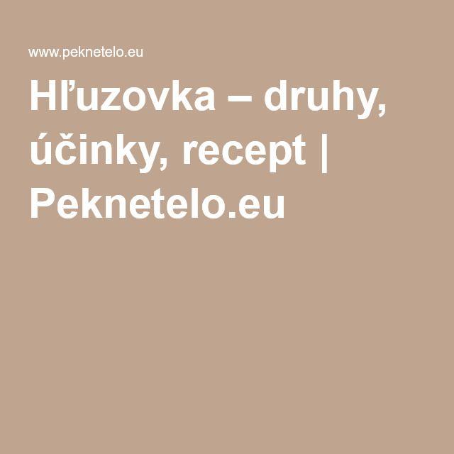 Hľuzovka – druhy, účinky, recept   Peknetelo.eu