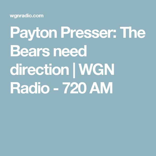 Payton Presser: The Bears need direction | WGN Radio - 720 AM