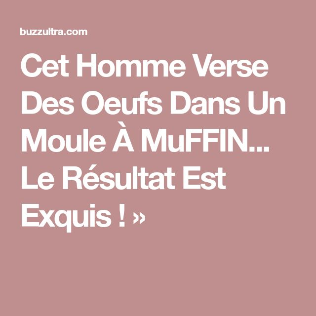 Cet Homme Verse Des Oeufs Dans Un Moule À MuFFIN... Le Résultat Est Exquis ! »