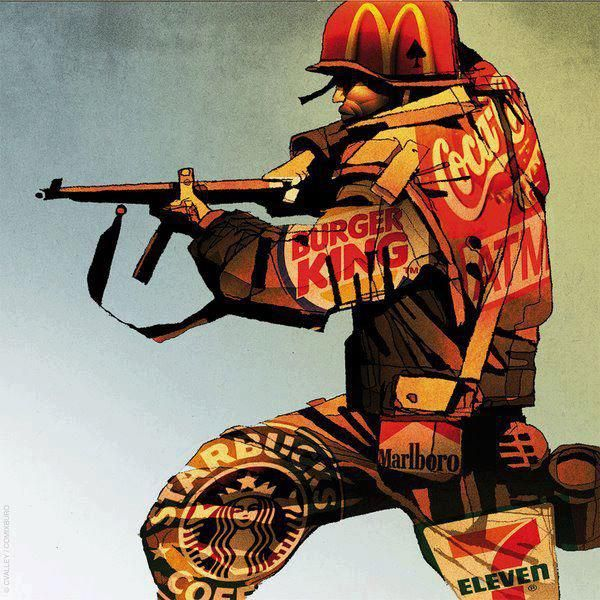 """Corporations War:  I found this pin very interesting. This pin shows the average soldier with big corporation images which embody  him. He is not waging war on an enemy for """"freedom"""" as seen in the eyes of Americans but for corporate value. To exploit another resource, or human being, this image shows how most if not all of our wars for """"freedom"""" are actual for corporate capital gain."""