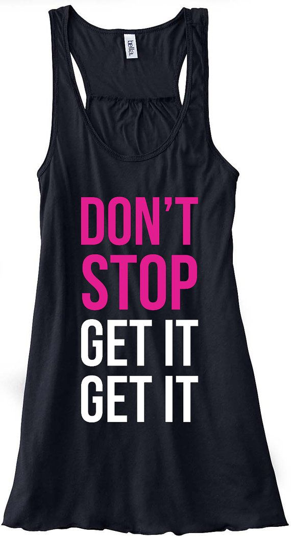 Don't Stop Get It Get It Train Gym Tank Top Flowy Racerback Workout Work Out Custom Colors You Choose Size & Colors on Etsy, $24.00
