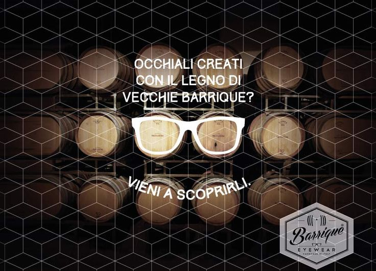 Barrique Eyewear first teaser ADS...Scopri gli occhiali made in Italy costruiti con vere Barrique. Ecological Chic! Barrique, Made with Old Wine Barrels  barriqueeyewear.it