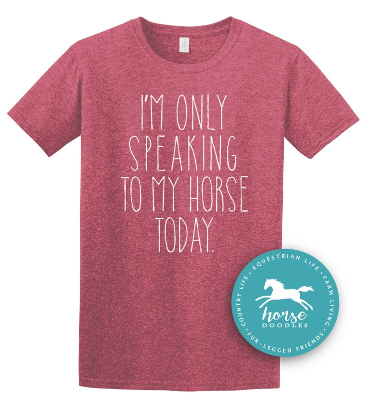 I'm Only Speaking To My Horse Today | Equestrian Shirt | Horseback Riding | Horse Shirt |*New* Softstyle Unisex T Shirt | Soft by HorseDoodles on Etsy https://www.etsy.com/listing/526555389/im-only-speaking-to-my-horse-today