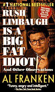 Rush Limbaugh Is a Big Fat Idiot book by Al Franken