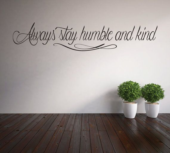 always stay humble and kind vinyl lettering wall decal - Wall Vinyl Designs