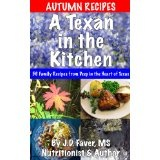 A Texan in the Kitchen ~ Autumn Recipes (56 Family Recipes for Fall from Deep in the Heart) (Kindle Edition)By J.D. Faver