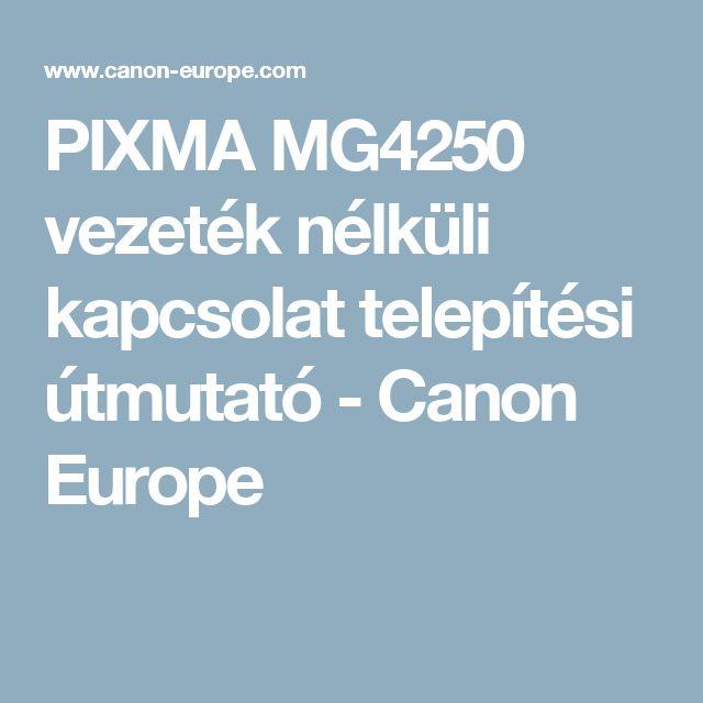 PIXMA MG4250 vezeték nélküli kapcsolat telepítési útmutató - Canon Europe