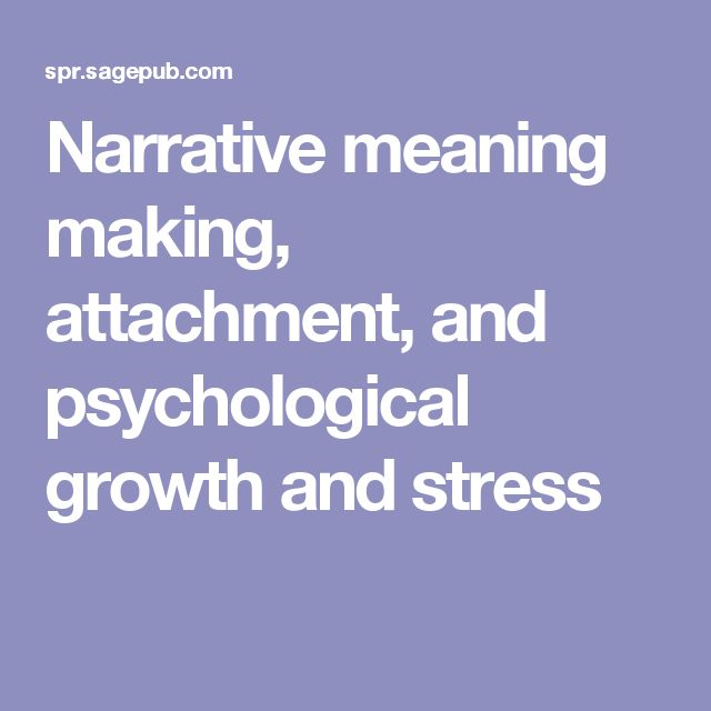 Narrative meaning making, attachment, and psychological growth and stress