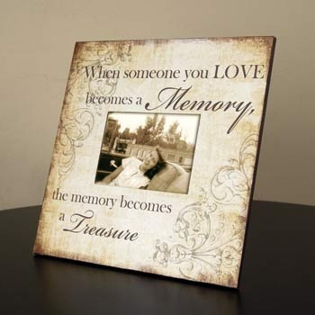 picture frame when someone you love becomes a memory the memory becomes a treasure