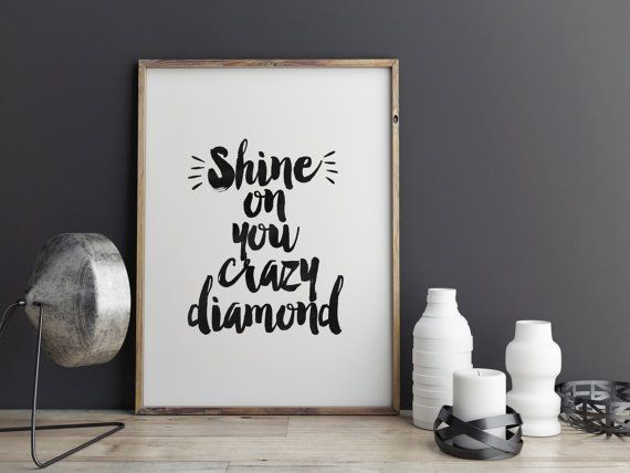Typography Art print, Shine On You Crazy Diamond,Music Quote,Sound Quote,Inspirational Art,Positive Quote,Shine On Poster,Pink Floyd Quote
