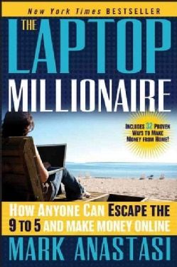 The Laptop Millionaire: How Anyone Can Escape the 9 to 5 and Make Money Online (Hardcover)