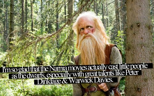 I'm so glad that the Narnia movies actually cast little people as the dwarfs, especially with great talents like Peter Dinklage & Warwick Davis.