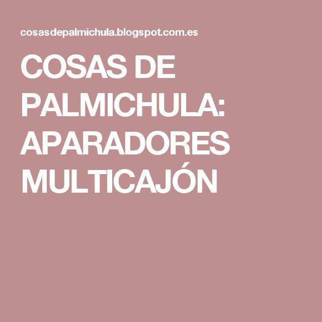 COSAS DE PALMICHULA: APARADORES MULTICAJÓN
