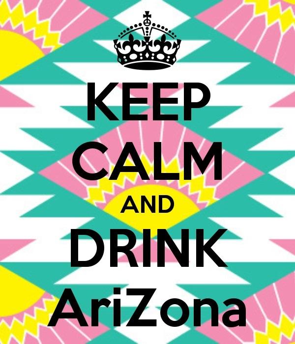 Keep Calm and Drink Arizona Iced Tea! -Oki!! :-)