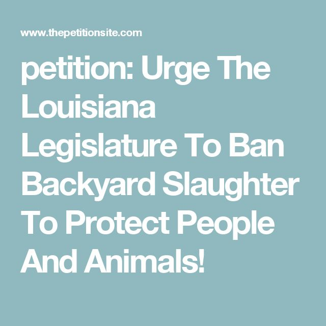 petition: Urge The Louisiana Legislature To Ban Backyard Slaughter To Protect People And Animals!