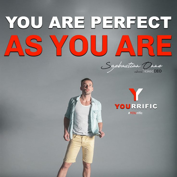 YOU Are Perfect As You Are - Szebastian Onne #YOUrrific #BeYOU #Fashion #Fitness #Style #Influence #Thread