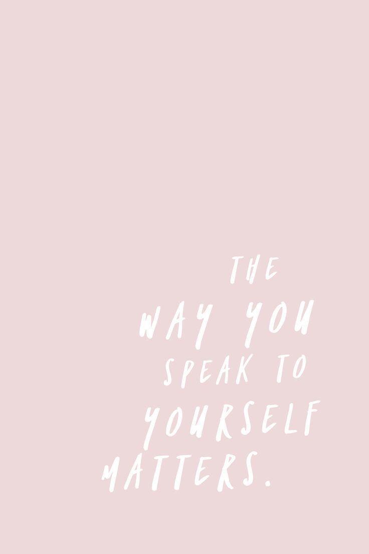 Die Art, wie Sie mit sich selbst sprechen, ist wichtig. #zitate #selflove