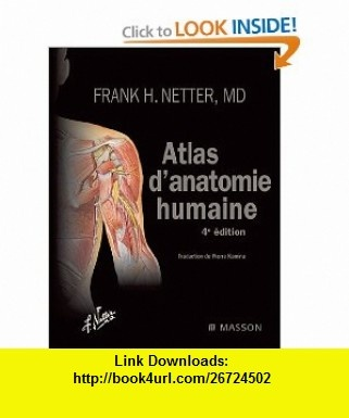 Atlas danatomie humaine Frank H. Netter ,   ,  , ASIN: B002GWS35E , tutorials , pdf , ebook , torrent , downloads , rapidshare , filesonic , hotfile , megaupload , fileserve