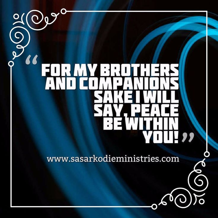 """For my brothers and companions' sake I will say """"Peace be within you!""""(Psalm 122:8  ESV)  VISIT HERE FOR MORE: http://ift.tt/2gk8Men  #Bible #God #Love #Redeemed #Saved #Christian #Christianity #Chosen #Jesus #Truth #Praying #Christ #JesusChrist #Word #Godly #Angels #Cross #Faith #motivation #motivationalquotes #Inspiration #JesusSaves #positivevibes #gospel #Worship #Holy #HolySpirit #Praise #SASarkodie"""