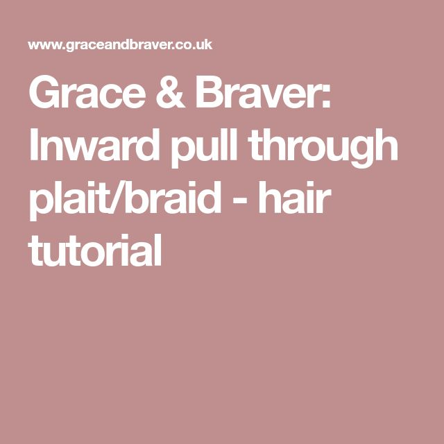 Grace & Braver: Inward pull through plait/braid - hair tutorial