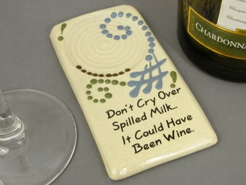 Don't cry over spilled milk... It could have been wine.